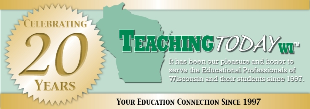 Teaching Today WI – 20 Years of Being your Wisconsin Education Connection!